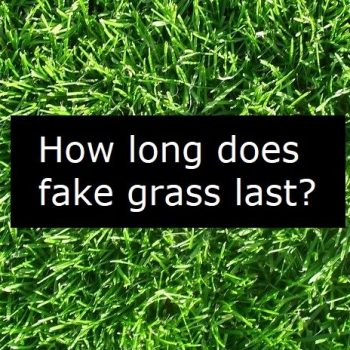 How long does fake grass last?